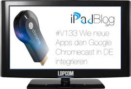 Ankündigung Chromecast in Deutschland mit App Unterstützung