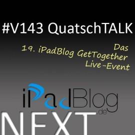 Teaserbild für dei Sendung #V143 zum QuatschTalk und 19. iPadBlog GetTogether